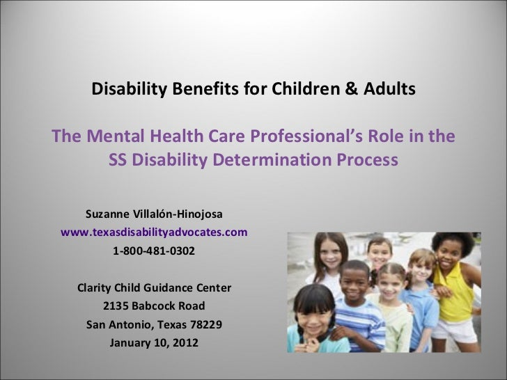 Disability Benefits for Children & Adults The Mental Health Care Professional's Role in the SS Disability Determination Pr...