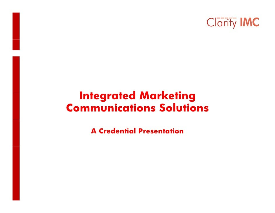 Integrated M k ti   I t    t d Marketing Communications Solutions      A Credential Presentation