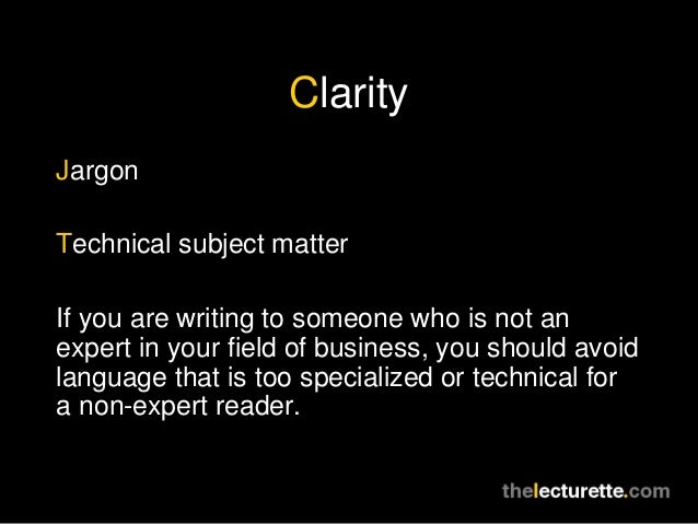 ClarityJargonTechnical subject matterIf you are writing to someone who is not anexpert in your field of business, you shou...