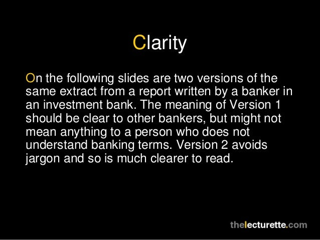ClarityOn the following slides are two versions of thesame extract from a report written by a banker inan investment bank....