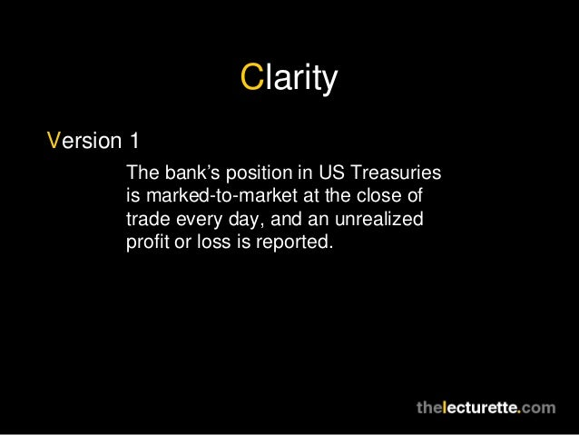 ClarityVersion 1       The bank's position in US Treasuries       is marked-to-market at the close of       trade every da...