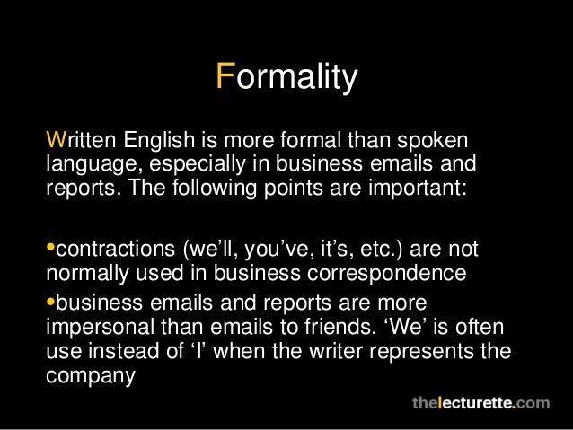 FormalityWritten English is more formal than spokenlanguage, especially in business emails andreports. The following point...