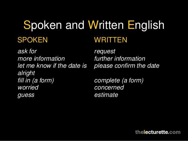 Spoken and Written EnglishSPOKEN                       WRITTENask for                      requestmore information        ...