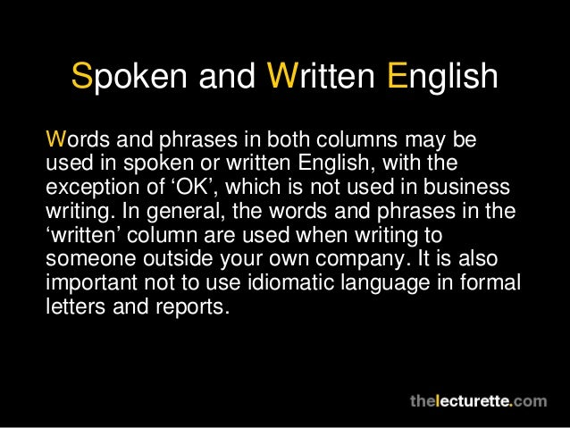 Spoken and Written EnglishWords and phrases in both columns may beused in spoken or written English, with theexception of ...