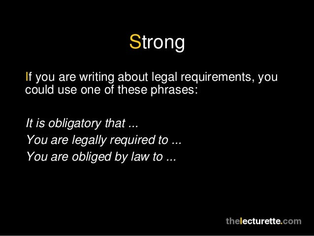 StrongIf you are writing about legal requirements, youcould use one of these phrases:It is obligatory that ...You are lega...