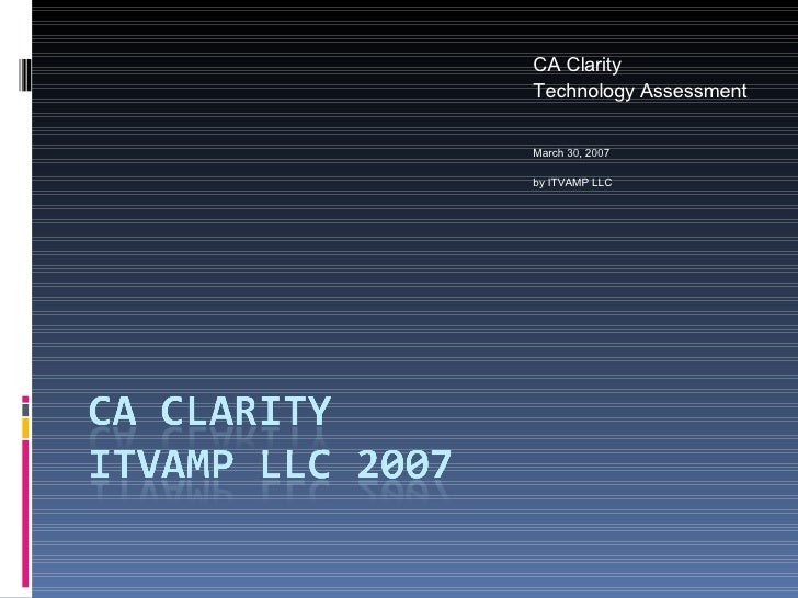 CA Clarity  Technology Assessment  March 30, 2007 by ITVAMP LLC