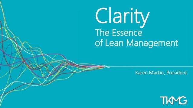1 Clarity The Essence of Lean Management Karen Martin, President