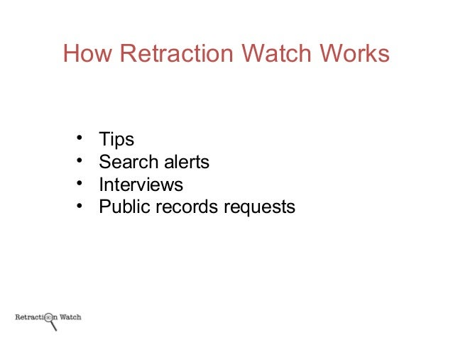How Retraction Watch Works • Tips • Search alerts • Interviews • Public records requests