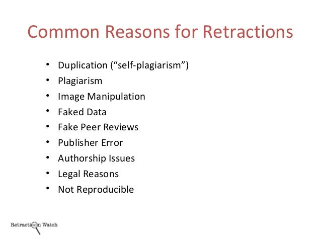 """Common Reasons for Retractions • Duplication (""""self-plagiarism"""") • Plagiarism • Image Manipulation • Faked Data • Fake Pee..."""