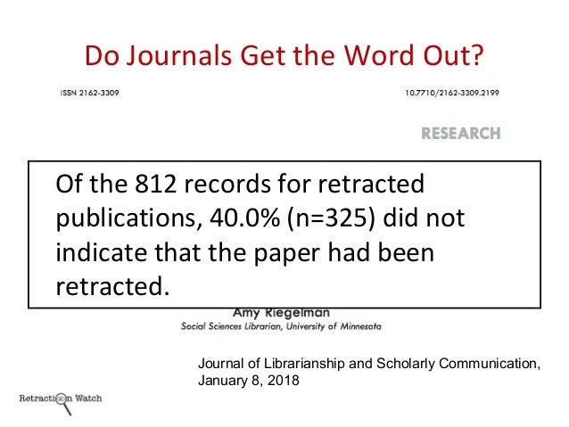 Do Journals Get the Word Out? Of the 812 records for retracted publications, 40.0% (n=325) did not indicate that the paper...
