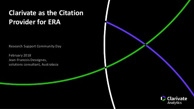 Clarivate as the Citation Provider for ERA Research Support Community Day February 2018 Jean-Francois Desvignes, solutions...