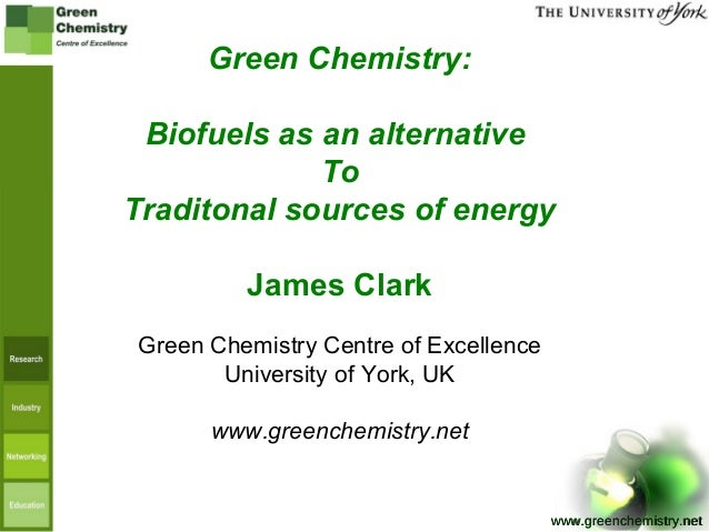 www.greenchemistry.netwww.greenchemistry.net Green Chemistry: Biofuels as an alternative To Traditonal sources of energy J...