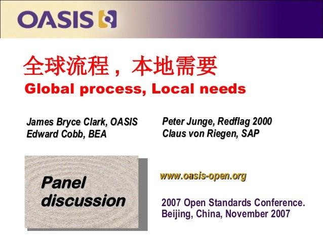 Global process, Local needs James Bryce Clark, OASISJames Bryce Clark, OASIS Edward Cobb, BEAEdward Cobb, BEA www.oasis-op...