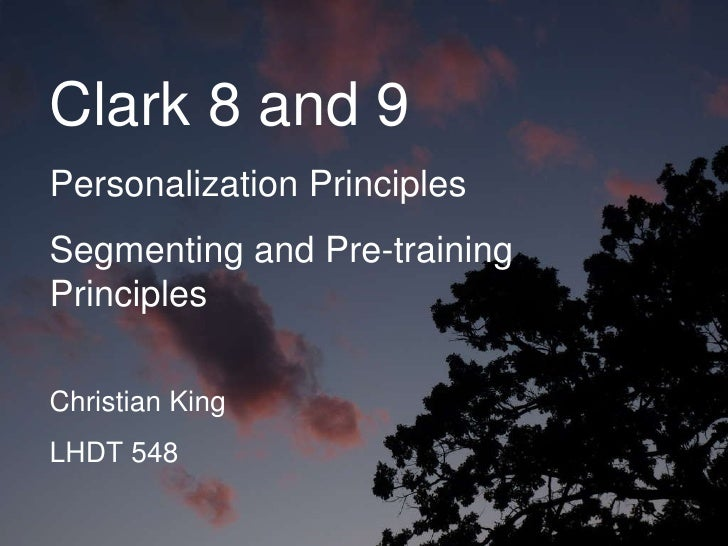 Clark 8 and 9 Personalization Principles  Segmenting and Pre-training Principles Christian King LHDT 548