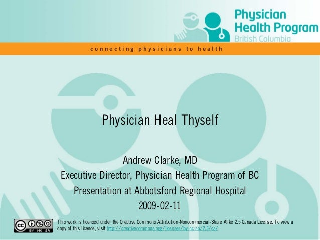 connecting physicians to health  Physician Heal Thyself Andrew Clarke, MD Executive Director, Physician Health Program of ...