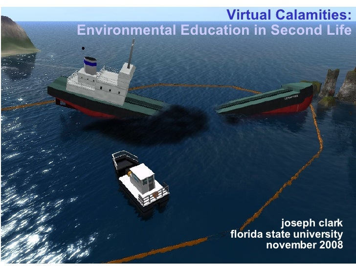 Virtual Calamities: Environmental Education in Second Life joseph clark florida state university november 2008