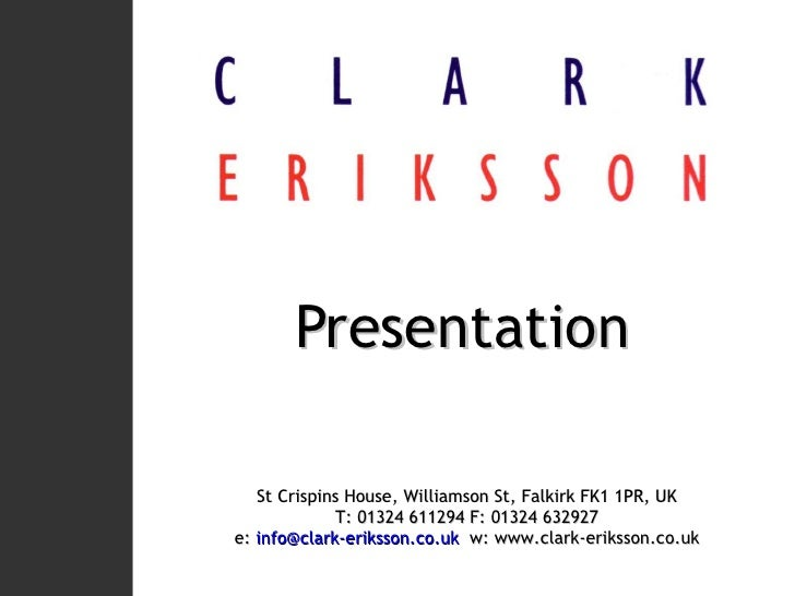 Presentation St Crispins House, Williamson St, Falkirk FK1 1PR, UK T: 01324 611294 F: 01324 632927 e:  [email_address]   w...