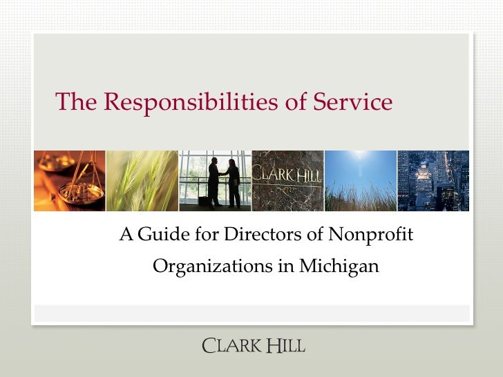 The Responsibilities of Service A Guide for Directors of Nonprofit Organizations in Michigan