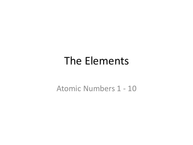 The Elements Atomic Numbers 1 - 10
