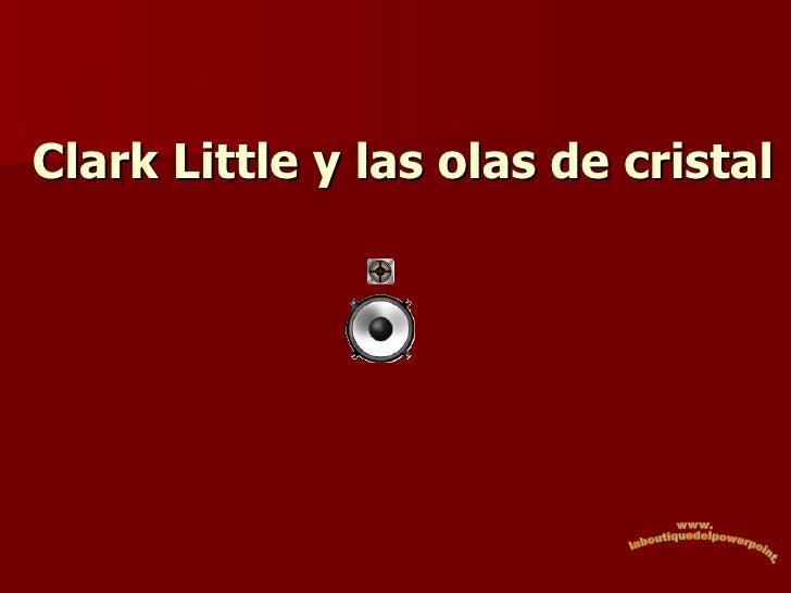 Clark Little y las olas de cristal