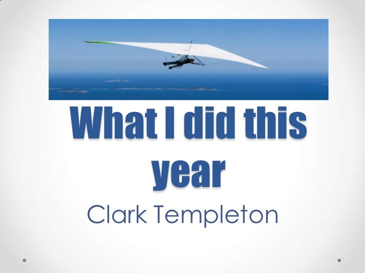 What I did this year<br />Clark Templeton<br />