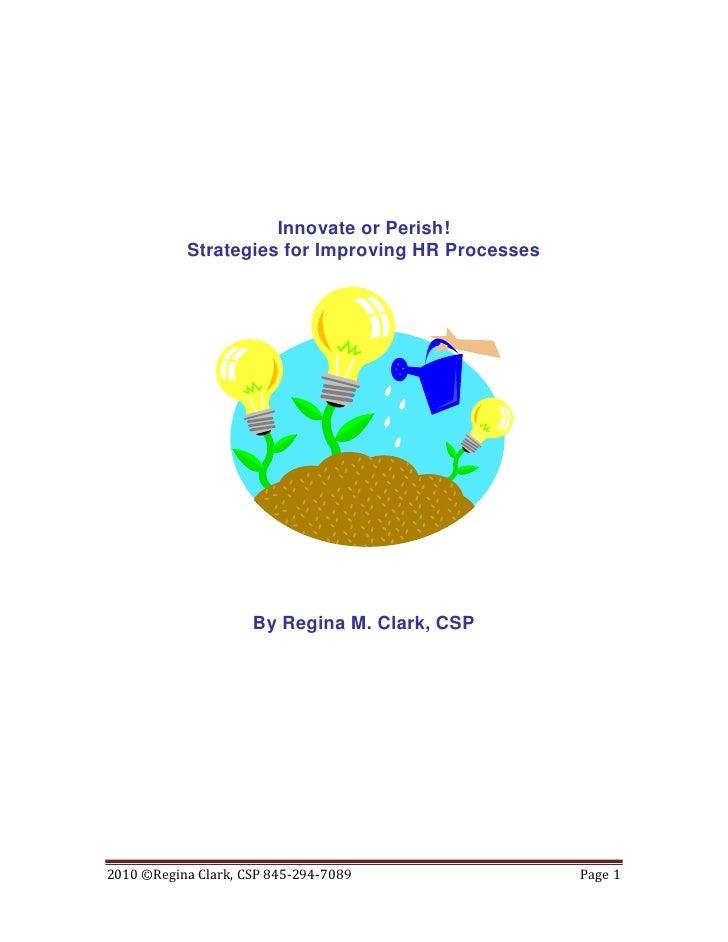 Innovate or Perish!            Strategies for Improving HR Processes                          By Regina M. Clark, CSP     ...