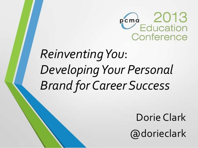ReinventingYou:DevelopingYour PersonalBrand for Career SuccessDorie Clark@dorieclark