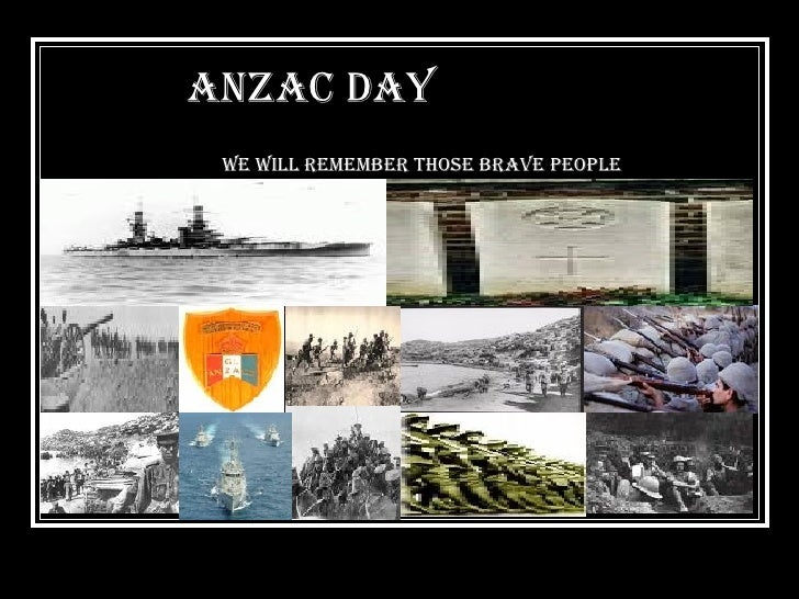 We will remember those brave people Our people Anzac day