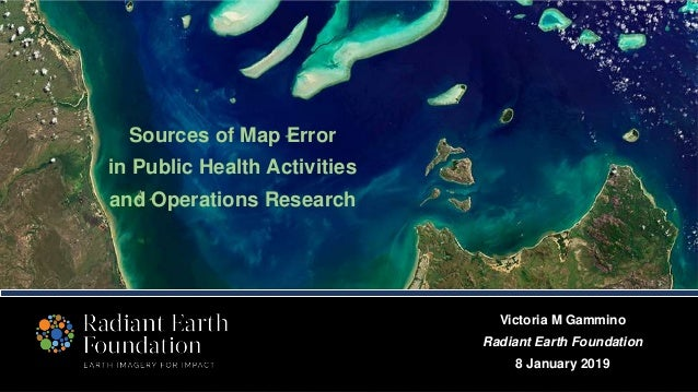 Sources of Map Error in Public Health Activities and Operations Research Victoria M Gammino Radiant Earth Foundation 8 Jan...