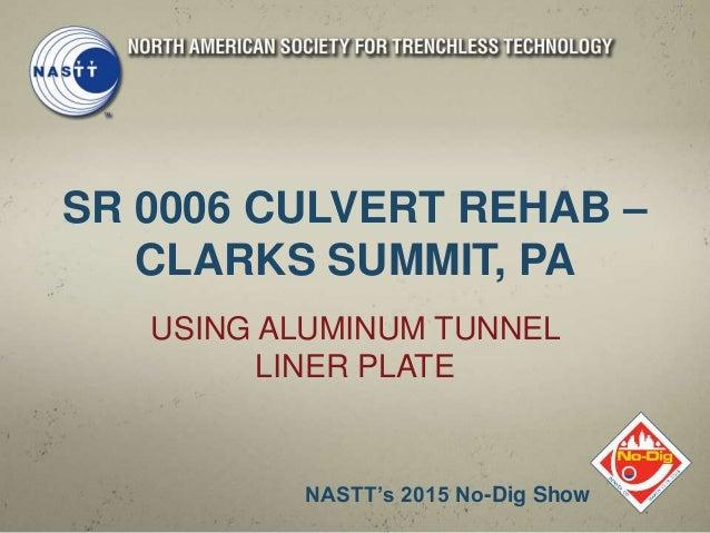 SR 0006 CULVERT REHAB – CLARKS SUMMIT, PA USING ALUMINUM TUNNEL LINER PLATE NASTT's 2015 No-Dig Show