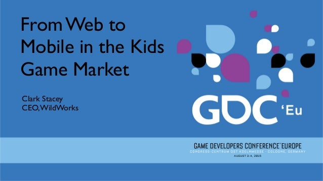 From Web to Mobile in the Kids Game Market Clark Stacey CEO,WildWorks