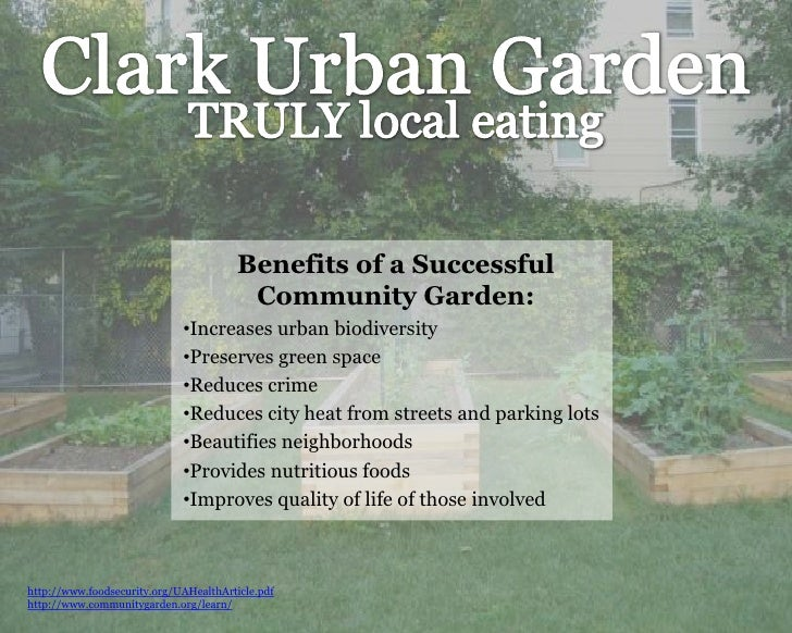 Clark Urban Garden<br />TRULY local eating<br />Benefits of a Successful <br />Community Garden:<br /><ul><li>Increases ur...