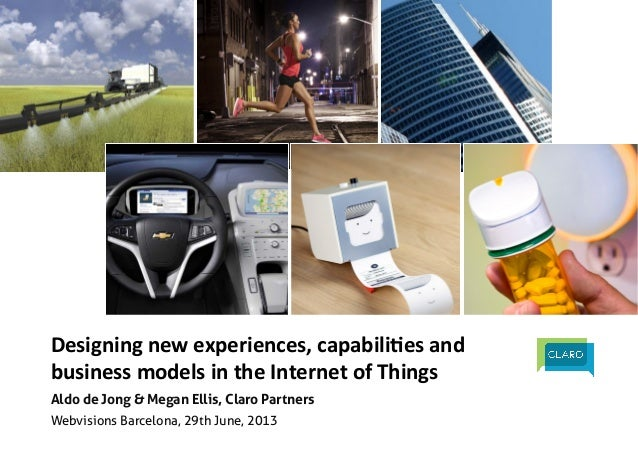 Designing	   new	   experiences,	   capabili1es	   and	    business	   models	   in	   the	   Internet	   of	   Things	   ...