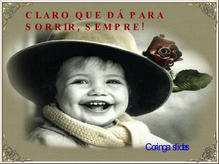 CLARO QUE DÁ PARA SORRIR, SEMPRE!   Coringa  slides