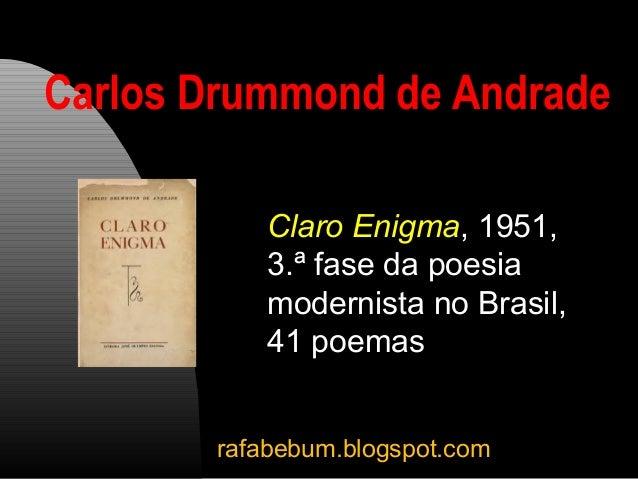 Carlos Drummond de Andrade Claro Enigma, 1951, 3.ª fase da poesia modernista no Brasil, 41 poemas rafabebum.blogspot.com