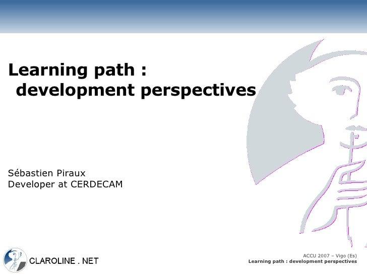 Learning path :  development perspectives    Sébastien Piraux Developer at CERDECAM                                       ...