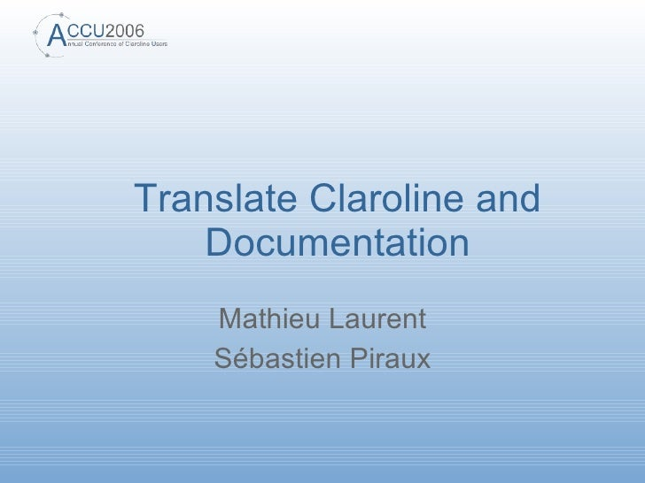 Translate Claroline and     Documentation     Mathieu Laurent     Sébastien Piraux