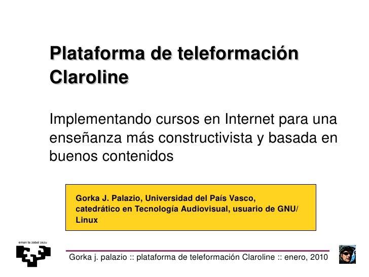 Gorka j. palazio :: plataforma de teleformación Claroline :: enero, 2010 Plataforma de teleformación Claroline Implementan...