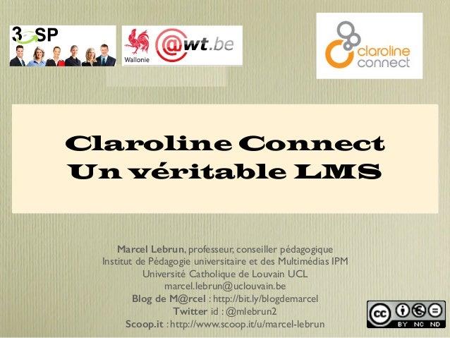 Claroline Connect  Un véritable LMS  Marcel Lebrun, professeur, conseiller pédagogique  Institut de Pédagogie universitair...