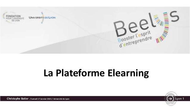 La Plateforme Elearning Christophe Batier / Samedi 17 Janvier 2015 / Université de Lyon