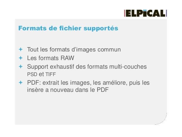 Formats de fichier supportés  Tout les formats d'images commun  Les formats RAW  Support exhaustif des formats multi-co...
