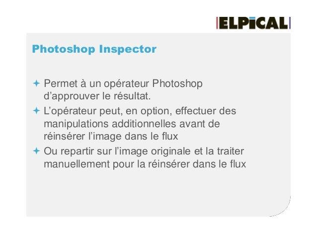 Photoshop Inspector  Permet à un opérateur Photoshop d'approuver le résultat.  L'opérateur peut, en option, effectuer de...