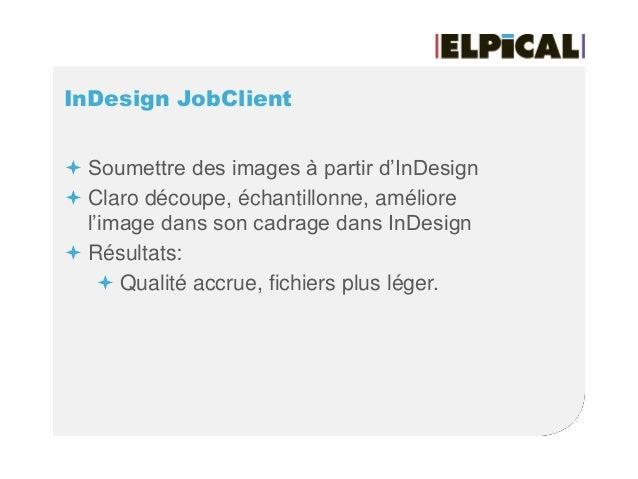InDesign JobClient  Soumettre des images à partir d'InDesign  Claro découpe, échantillonne, améliore l'image dans son ca...