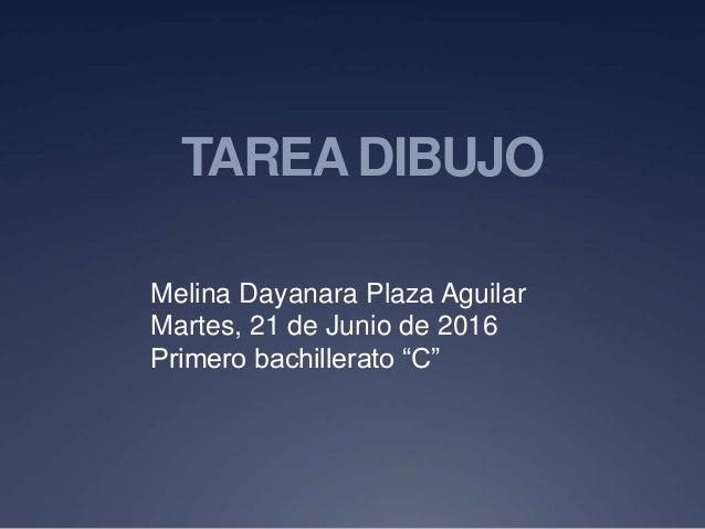 "TAREADIBUJO Melina Dayanara Plaza Aguilar Martes, 21 de Junio de 2016 Primero bachillerato ""C"""