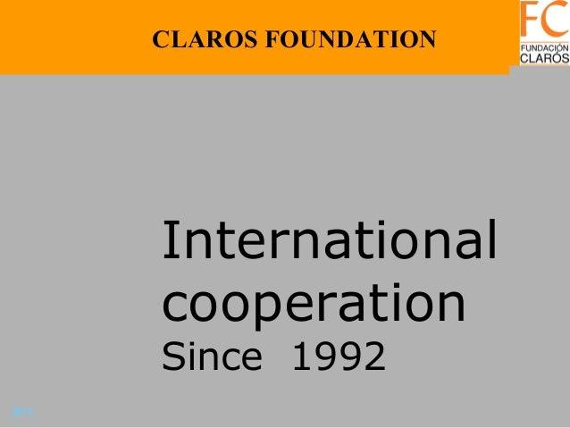 2013 International cooperation Since 1992 CLAROS FOUNDATION