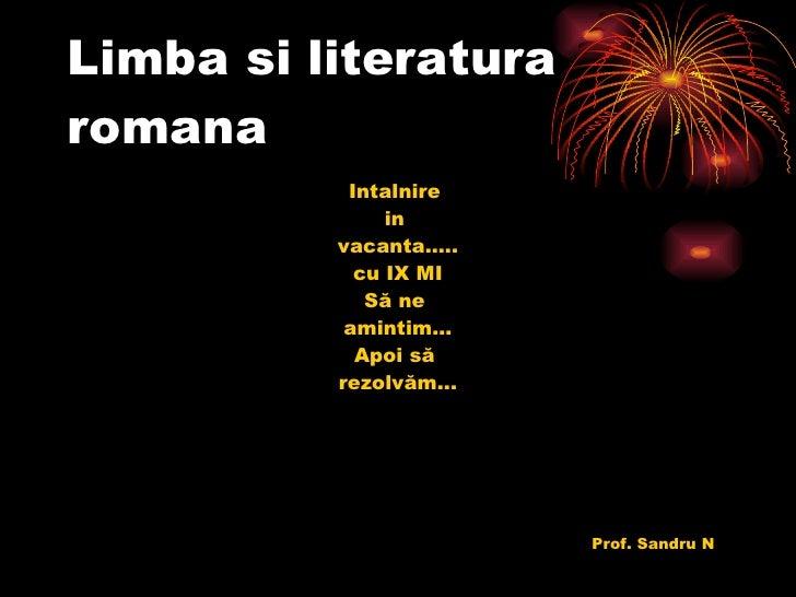 Limba si literatura romana <ul><li>Intalnire  </li></ul><ul><li>in  </li></ul><ul><li>vacanta….. </li></ul><ul><li>cu IX M...