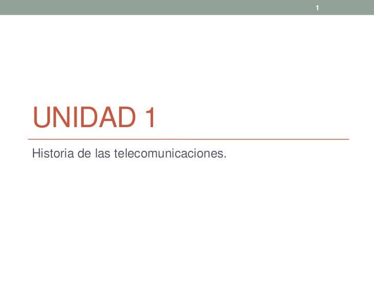 1UNIDAD 1Historia de las telecomunicaciones.
