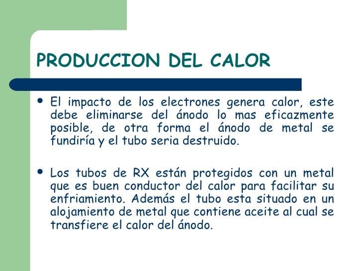 PRODUCCION DEL CALOR <ul><li>El impacto de los electrones genera calor, este debe eliminarse del ánodo lo mas eficazmente ...
