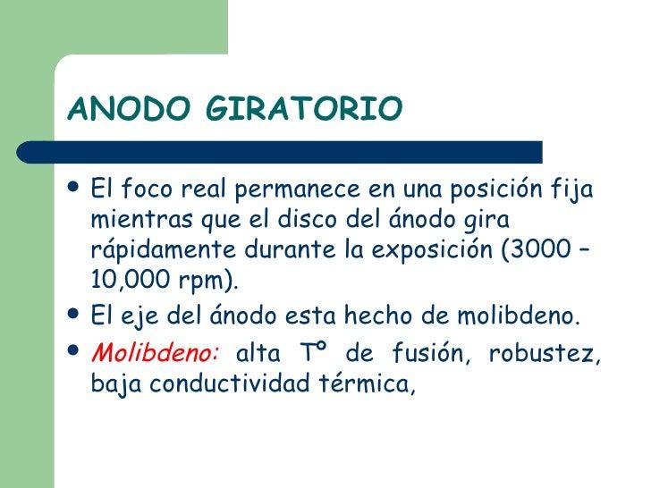 ANODO GIRATORIO <ul><li>El foco real permanece en una posición fija mientras que el disco del ánodo gira rápidamente duran...