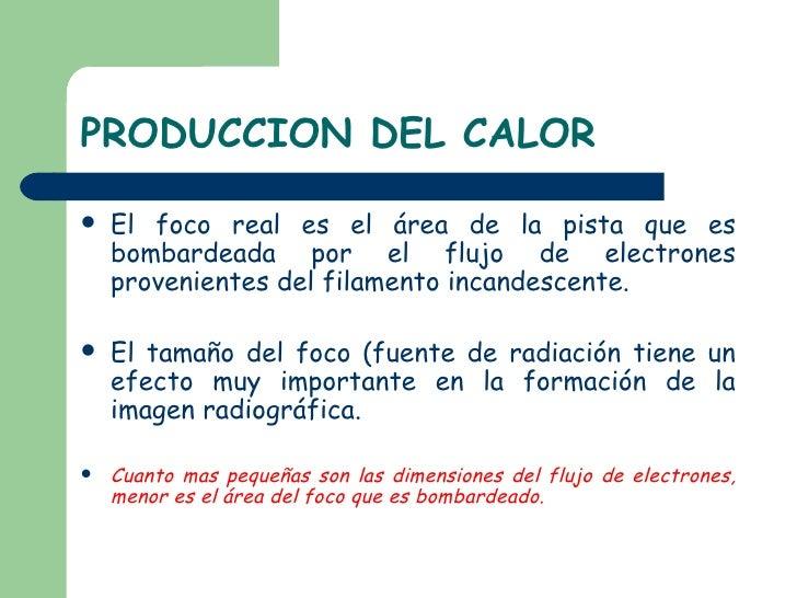 PRODUCCION DEL CALOR <ul><li>El foco real es el área de la pista que es bombardeada por el flujo de electrones proveniente...